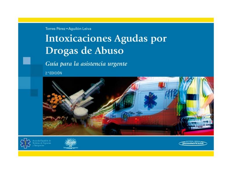 Intoxicaciones Agudas por Drogas de Abuso (AM. Torres Pérez, JJ Aguilón Leiva; Ed. Med. Panamericana, 2ª edición, 2017)